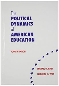 Poltical Dynanics of American Education Michael W Kirst and Federick M Wirt
